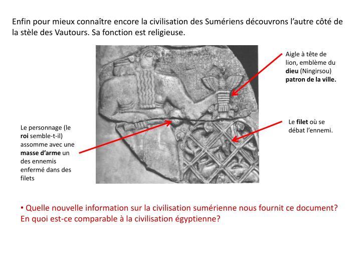 Enfin pour mieux connaître encore la civilisation des Sumériens découvrons l'autre côté de la stèle des Vautours. Sa fonction est religieuse.