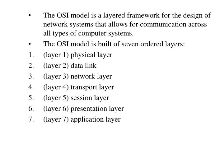 The OSI model is a layered framework for the design of network systems that allows for communication...