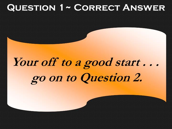 Question 1~ Correct Answer