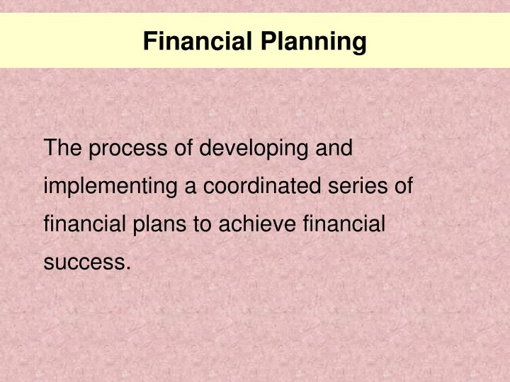 The process of developing and implementing a coordinated series of financial plans to achieve financial success.