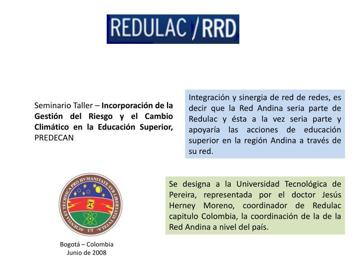 Integración y sinergia de red de redes, es decir que la Red Andina seria parte de Redulac y ésta a la vez seria parte y apoyaría las acciones de educación superior en la región Andina a través de su red.