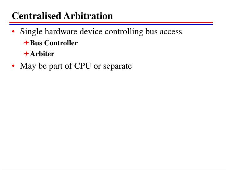 Centralised Arbitration