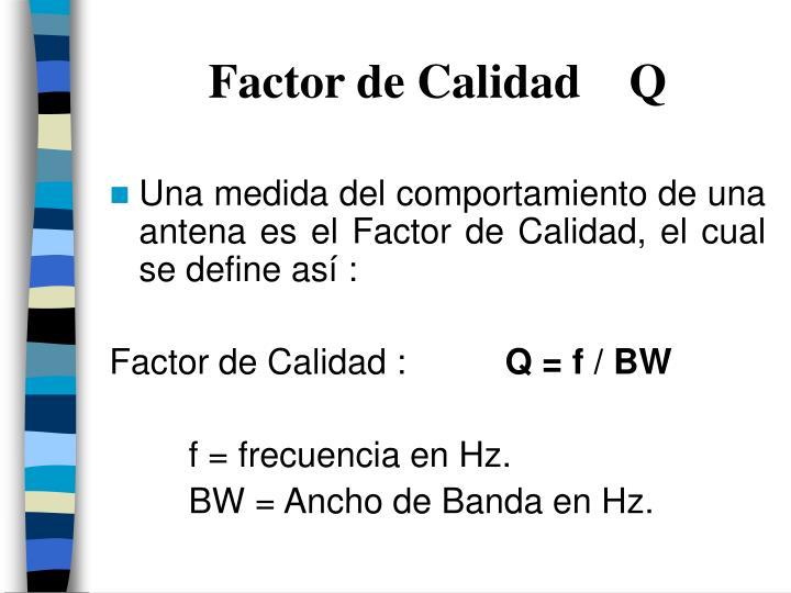 Factor de Calidad    Q