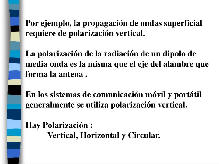 Por ejemplo, la propagación de ondas superficial requiere de polarización vertical.