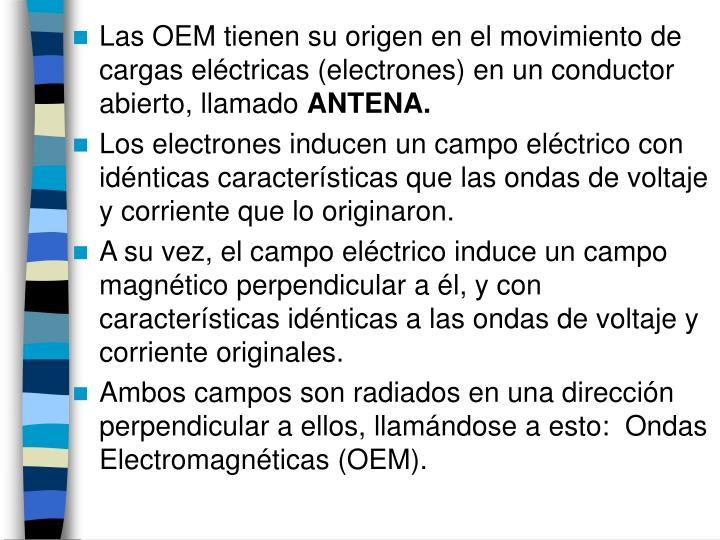Las OEM tienen su origen en el movimiento de cargas eléctricas (electrones) en un conductor abierto, llamado