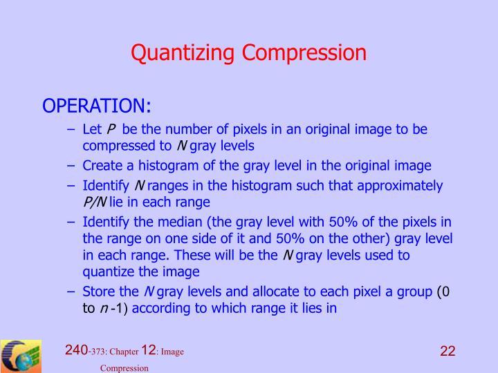 Quantizing Compression