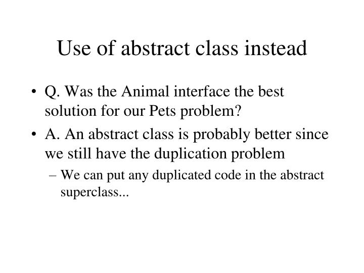 Use of abstract class instead