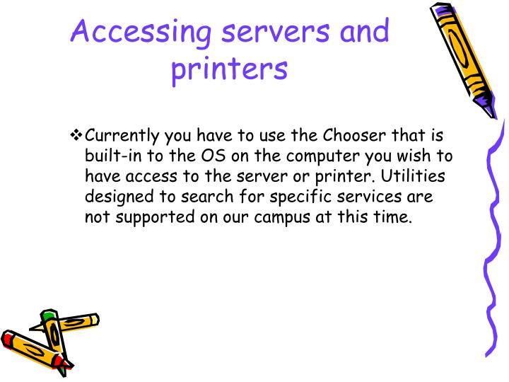 Accessing servers and printers