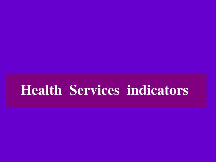Health  Services  indicators