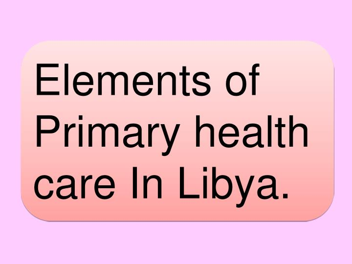 Elements of Primary health care In Libya.