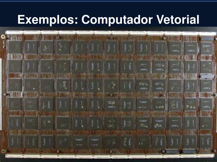 Exemplos: Computador Vetorial