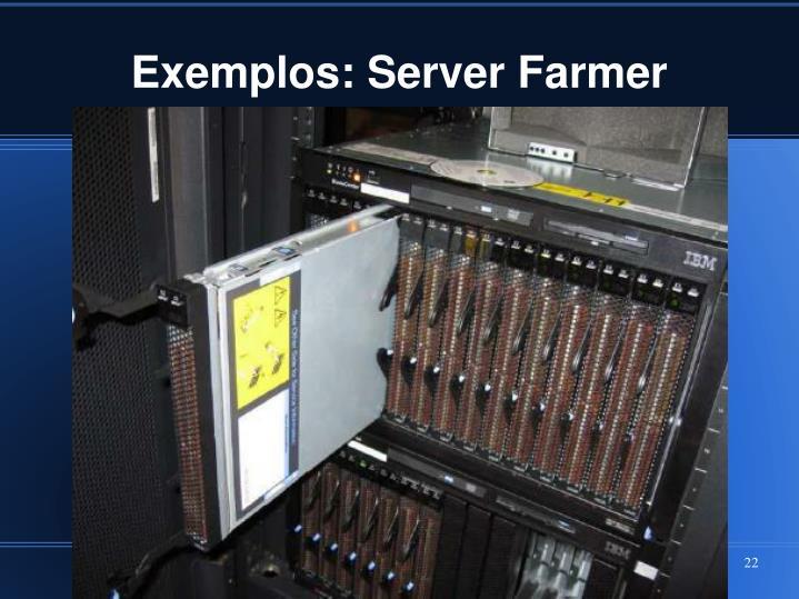 Exemplos: Server Farmer