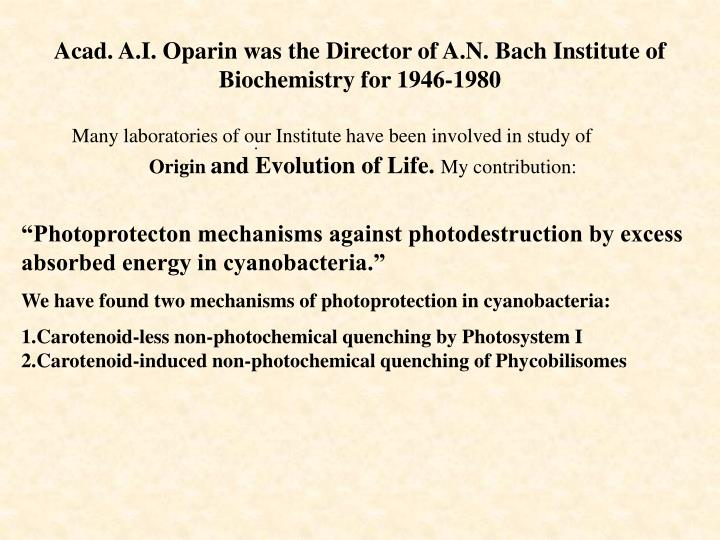 Acad. A.I. Oparin was the Director of A.N. Bach Institute of Biochemistry for 1946-1980