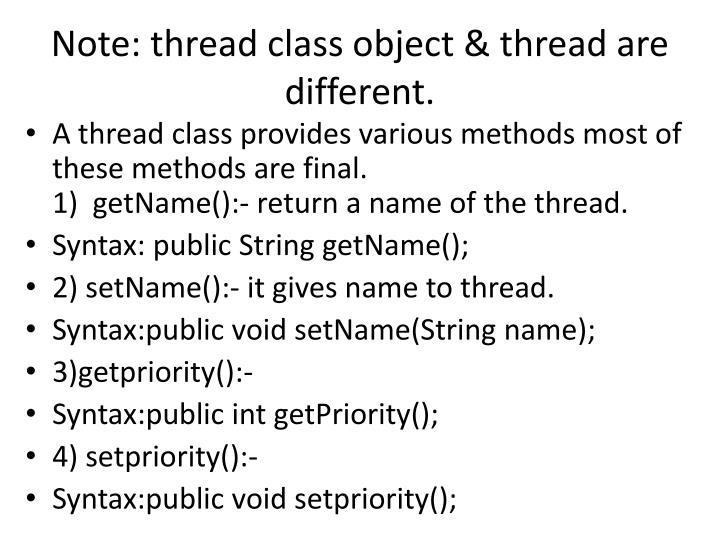 Note: thread class object & thread are different.