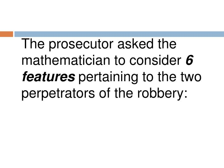 The prosecutor asked the mathematician to consider