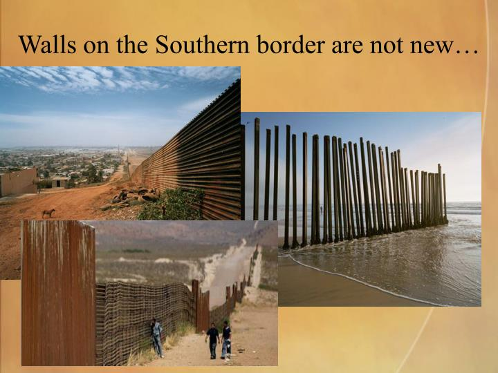 Walls on the Southern border are not new…