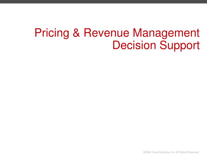 Pricing revenue management decision support