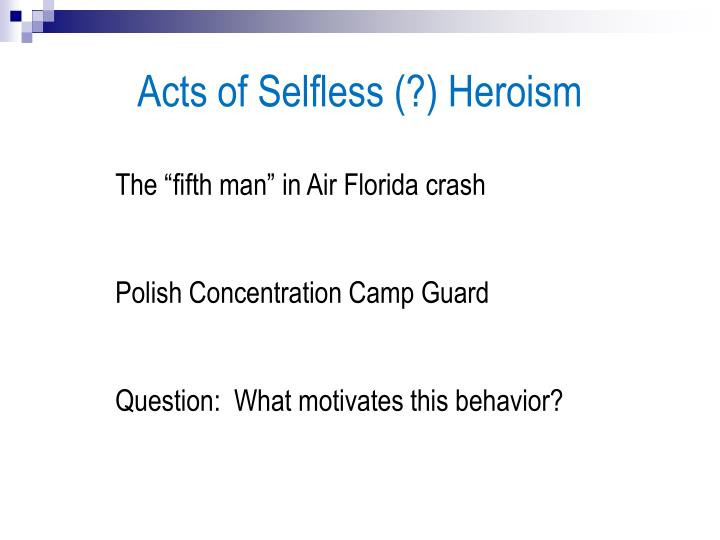 Acts of Selfless (?) Heroism