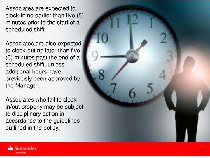 Associates are expected to clock-in no earlier than five (5) minutes prior to the start of a scheduled shift.