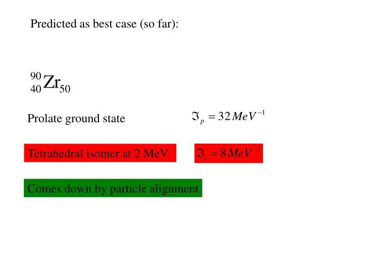 Predicted as best case (so far):