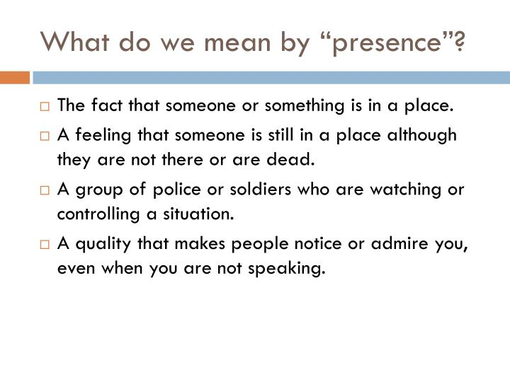 "What do we mean by ""presence""?"