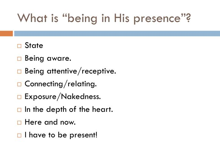 "What is ""being in His presence""?"
