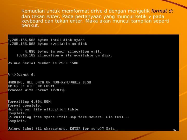 Kemudian untuk memformat drive d dengan mengetik