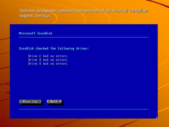 Setelah komputer selesai memproses akan muncul tampilan seperti berikut.