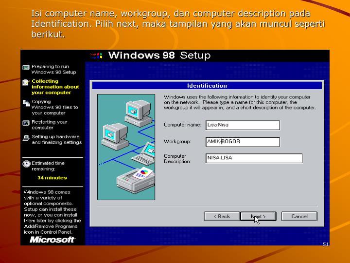 Isi computer name, workgroup, dan computer description pada Identification. Pilih next, maka tampilan yang akan muncul seperti berikut.