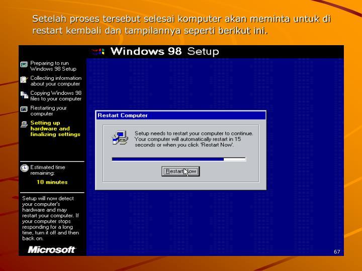 Setelah proses tersebut selesai komputer akan meminta untuk di restart kembali dan tampilannya seperti berikut ini.