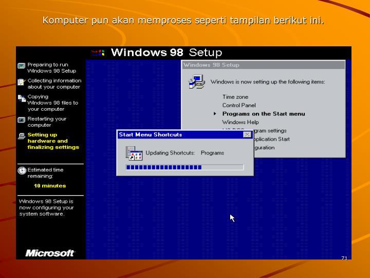 Komputer pun akan memproses seperti tampilan berikut ini.
