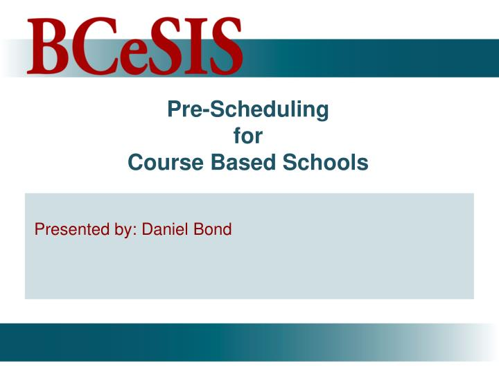 Pre scheduling for course based schools