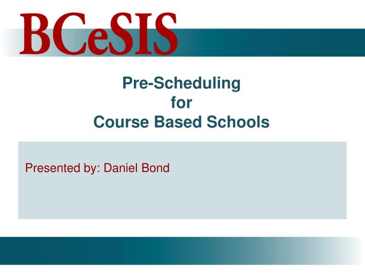 Pre scheduling for course based schools1
