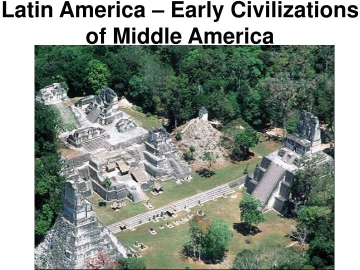 Latin America – Early Civilizations of Middle America