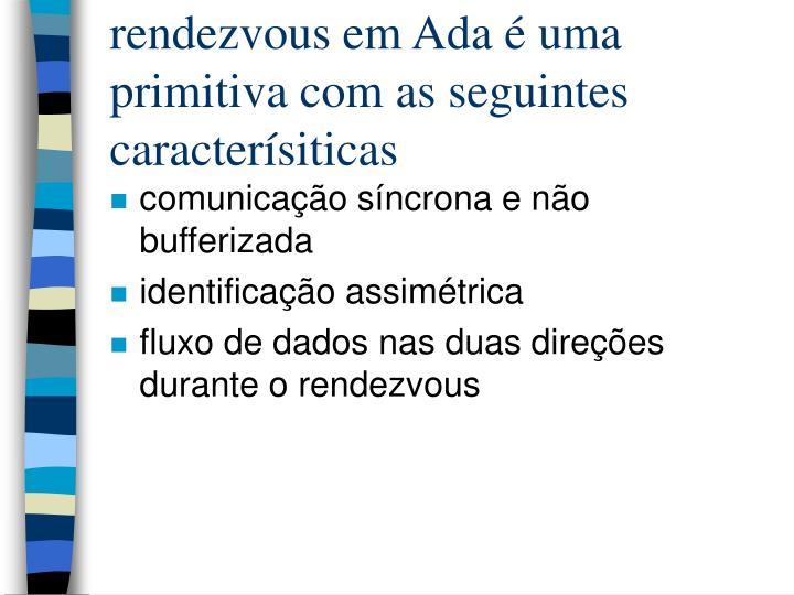 rendezvous em Ada é uma primitiva com as seguintes caracterísiticas
