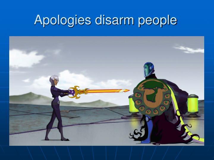 Apologies disarm people