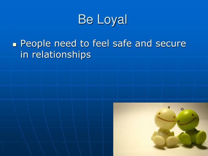 Be Loyal