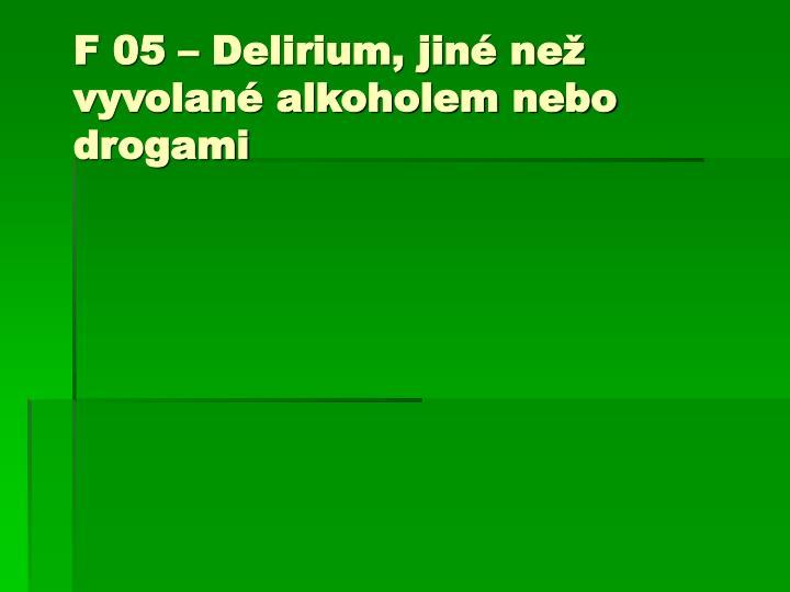F 05 – Delirium, jiné než vyvolané alkoholem nebo drogami