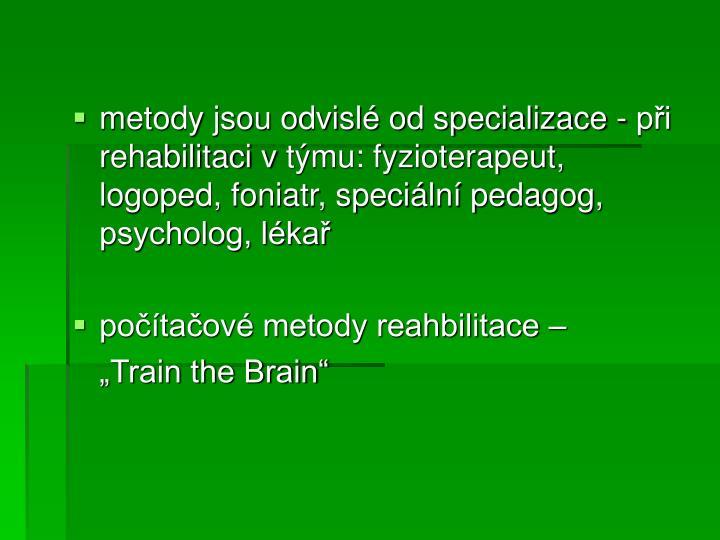 metody jsou odvislé od specializace - při rehabilitaci vtýmu: fyzioterapeut, logoped, foniatr, speciální pedagog, psycholog, lékař