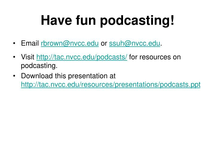 Have fun podcasting!