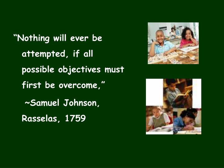 """Nothing will ever be attempted, if all possible objectives must first be overcome,"""