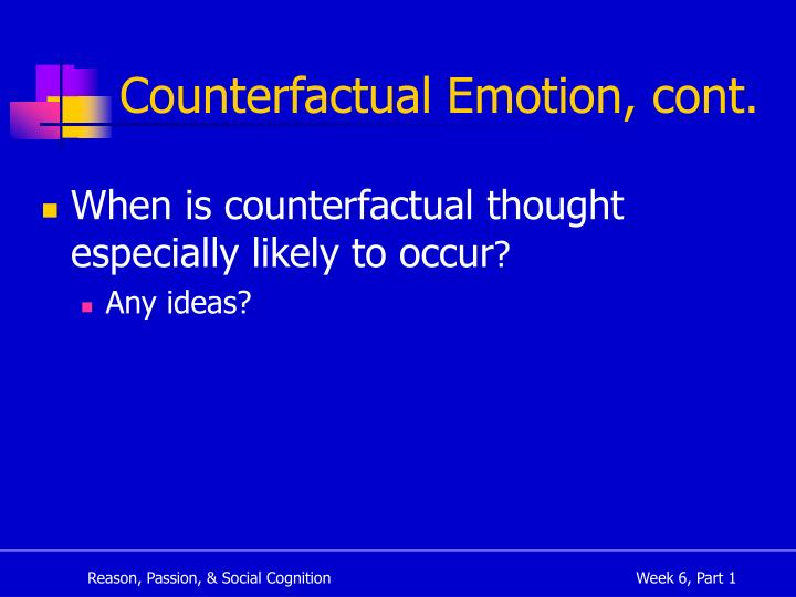 Counterfactual Emotion, cont.