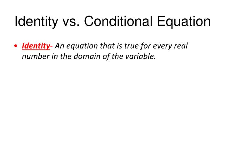 Identity vs. Conditional Equation