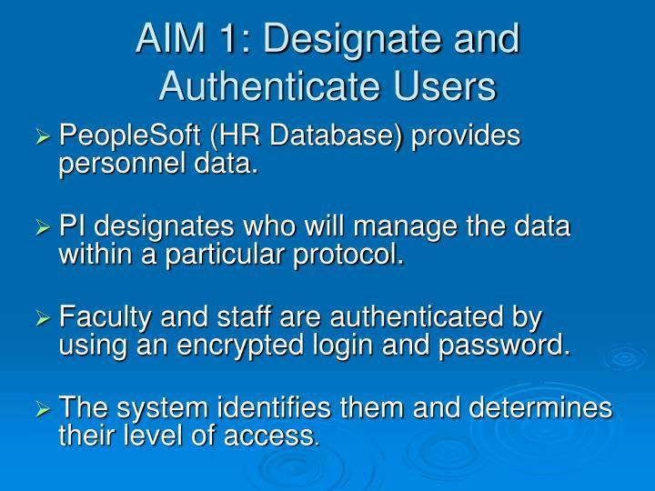 AIM 1: Designate and Authenticate Users