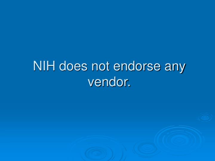 NIH does not endorse any vendor.