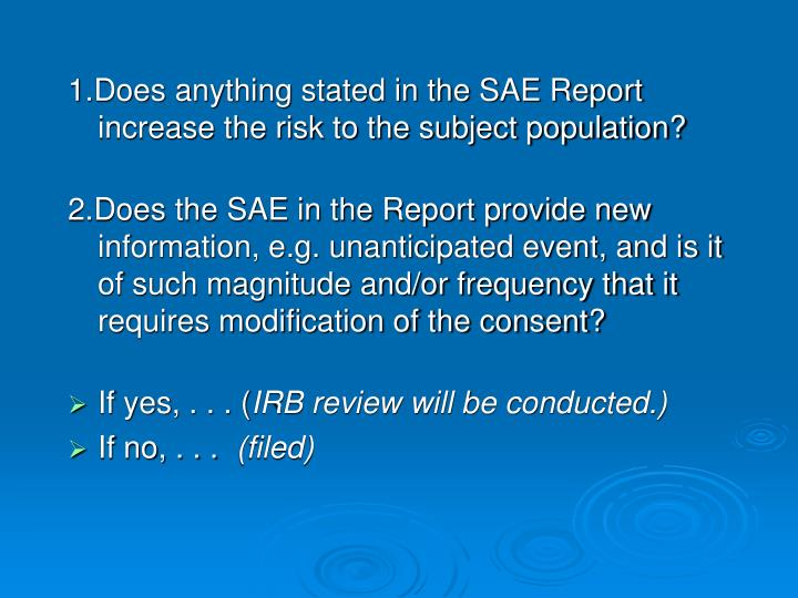 1.Does anything stated in the SAE Report increase the risk to the subject population?