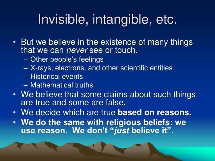 Invisible, intangible, etc.