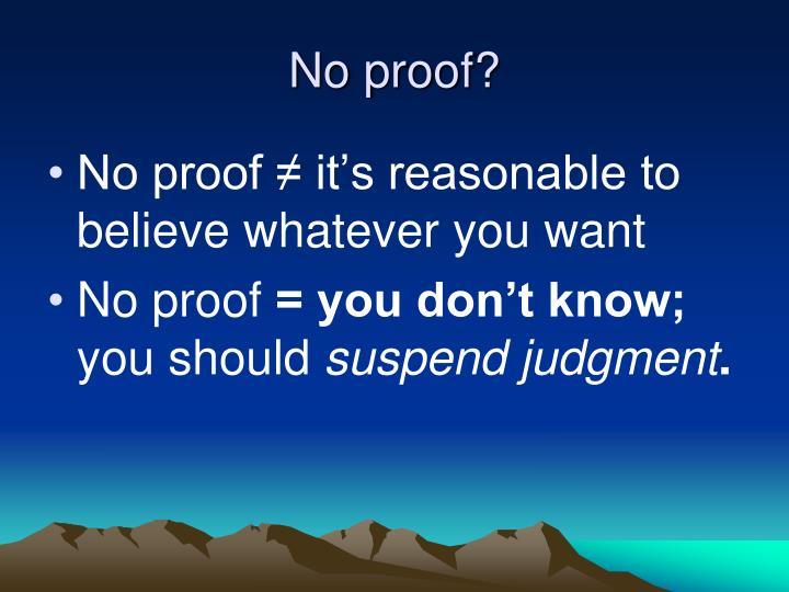 No proof?
