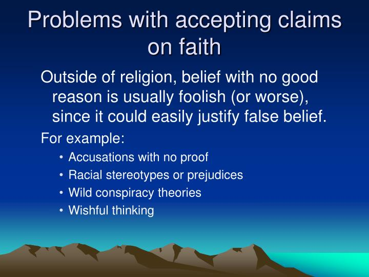 Problems with accepting claims on faith