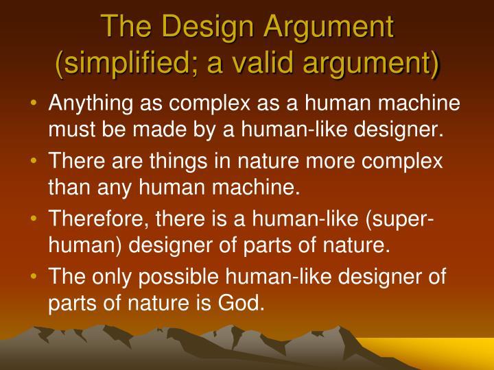 The Design Argument (simplified; a valid argument)